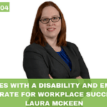 #004 – Employees with a Disability and Employers Collaborate for Workplace Success