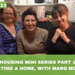 #013: Housing Mini Series Part 1/6 – Creating a Home, With Marg McLean