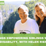 #009: Helen Ries – Siblings empowering siblings with a disability