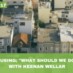 "#017: Housing; ""What Should We Do?"", With Keenan Wellar"
