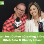 #014: More Than Just Coffee – Creating a Dream, with Mitch Dale & Charity Hilson