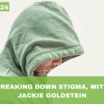 #024: Breaking Down Stigma, with Jackie Goldstein