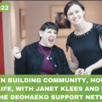 #022: Lessons in Building Community, Housing, and a Good Life, with Janet Klees and Members of the Deohaeko Support Network