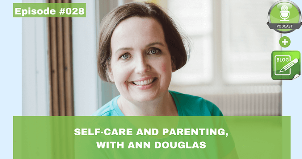 selfcare and parenting with ann douglas