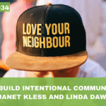 #034: How To Build Intentional Community, with Janet Klees and Linda Dawe