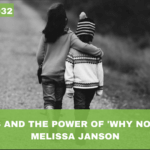 #032: Siblings and The Power of 'Why Not?', With Melissa Janson