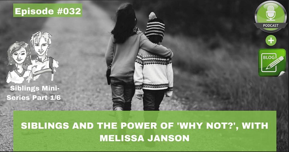 siblings and the power of why not with melissa janson