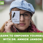 #038: Learn To Empower Yourself, with Dr. Annick Janson