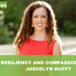 #044: Resiliency and Compassion, with Joscelyn Duffy