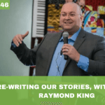 #046: Re-Writing Our Stories, with Brian Raymond King