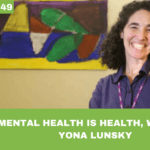 #049: Mental Health is Health, with Dr. Yona Lunsky