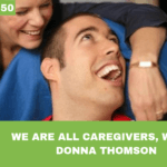 #050: We Are All Caregivers, with Donna Thomson