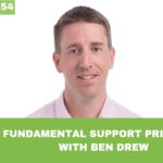 #054: 3 Fundamental Support Principals, with Ben Drew